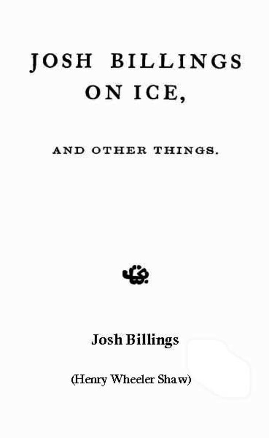 Josh Billings on Ice And Other Things