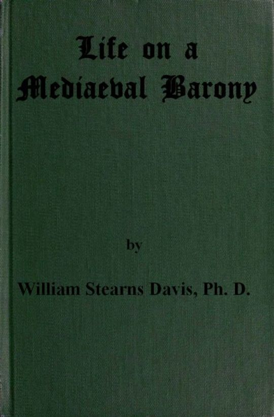 Life on a Mediaeval Barony A Picture of a Typical Feudal Community in the Thirteenth Century