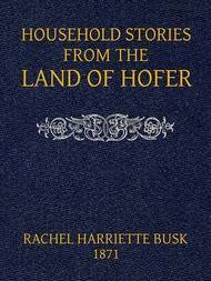 Household stories from the Land of Hofer or, Popular Myths of Tirol