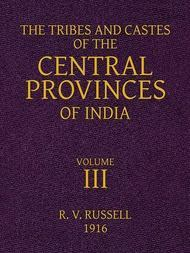 The Tribes and Castes of the Central Provinces of India Volume 3 of 4