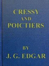 Cressy and Poictiers The Story of the Black Prince's Page