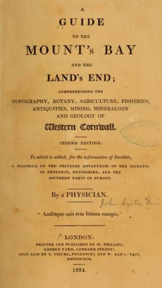 A Guide to the Mount's Bay and the Land's End Comprehending the topography, botany, agriculture, fisheries, antiquities, mining, mineralogy and geology of West Cornwall