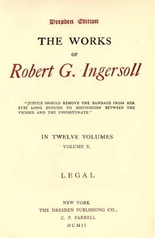 The Works of Robert G. Ingersoll, Vol. 10 (of 12) Dresden Edition—Legal