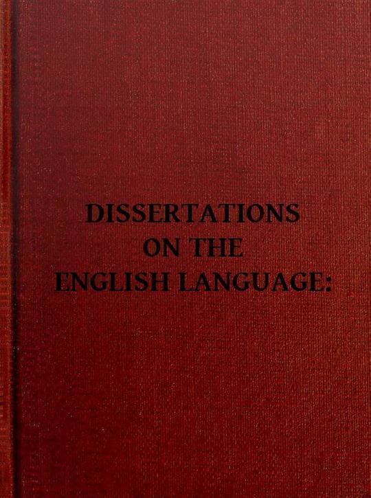 Dissertation on the English Language With Notes, Historical and Critical; to Which is Added, by Way of Appendix, an Essay on a Reformed Mode of Spelling, With Dr. Franklin's Arguments on that Subject