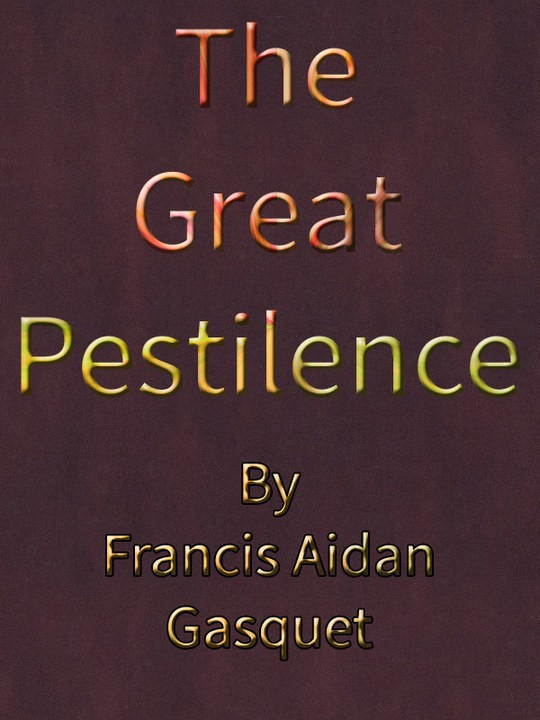 The Great Pestilence (A.D. 1348-9) now commonly known as The Black Death