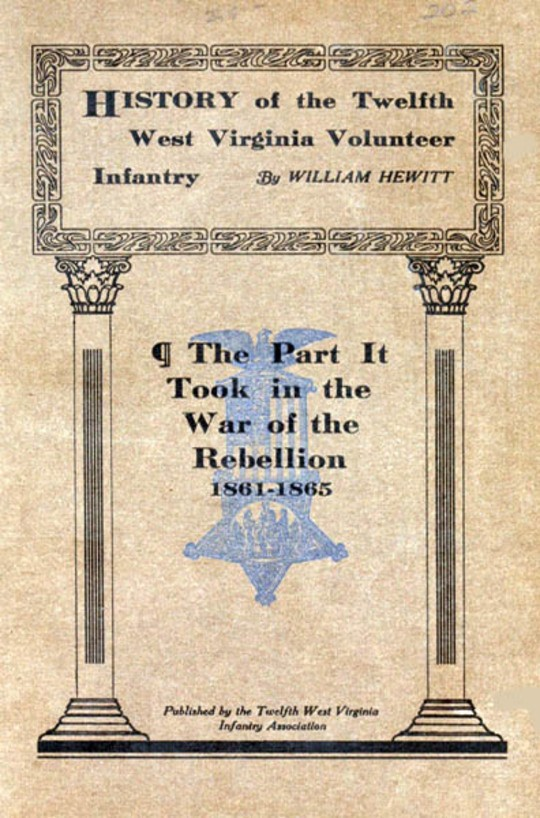 History of the Twelfth West Virginia Volunteer Infantry The Part It Took in the War of the Rebellion, 1861-1865