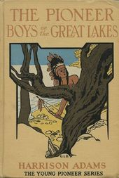 The Pioneer Boys on the Great Lakes or On the Trail of the Iroquois