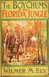 The Boy Chums in the Florida Jungle or, Charlie West and Walter Hazard with the Seminole Indians