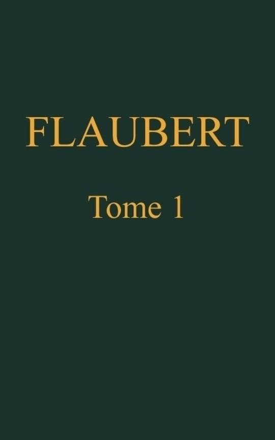 Œuvres complètes de Gustave Flaubert, tome I (of 8) Madame Bovary; Édition définitive d'après les manuscrits originaux