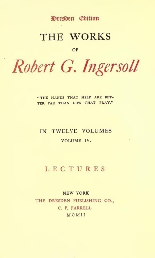 The Works of Robert G. Ingersoll, Vol. 4 (of 12) Dresden Edition—Lectures