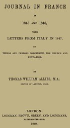 Journal in France in 1845 and 1848 with Letters from Italy in 1847 Of Things Concerning the Church and Education