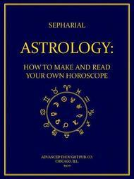 Astrology How to Make and Read Your Own Horoscope