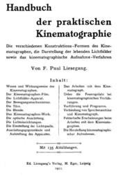 Handbuch der praktischen Kinematographie Die verschiedenen Konstruktions-Formen des Kinematographen, die Darstellung der lebenden Lichtbilder sowie das ...