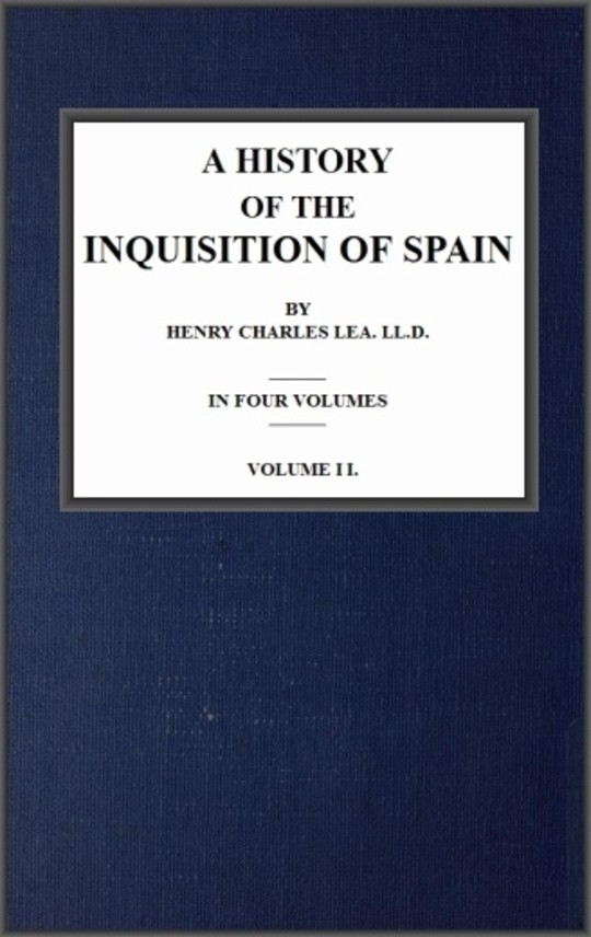 A History of The Inquisition of Spain; vol. 2
