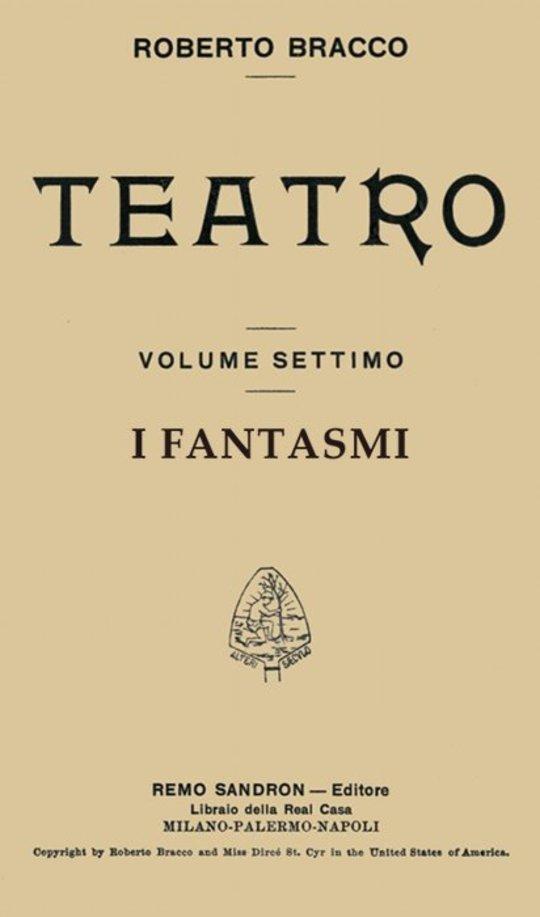 I fantasmi Dramma in quattro atti (Taken from Roberto Bracco Teatro, Vol. VII)