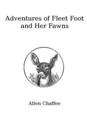 The Adventures of Fleet Foot and Her Fawns A True-to-Nature Story for Children and Their Elders