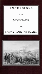 Excursions in the mountains of Ronda and Granada, with characteristic sketches of the inhabitants of southern Spain, v 2-2
