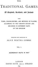 The Traditional Games of England, Scotland, and Ireland (Vol I of II) With Tunes, Singing-Rhymes and Methods of Playing etc.