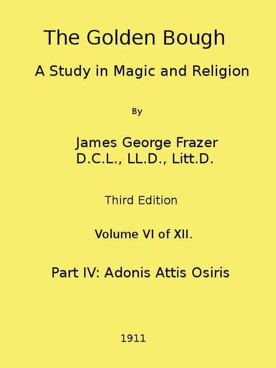 The Golden Bough: A Study in Magic and Religion (Third Edition, Vol. 6 of 12)