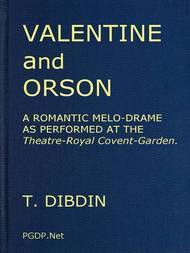 Valentine and Orson, a Romantic Melo-Drame, as Performed at the Theatre-Royal Covent-Garden