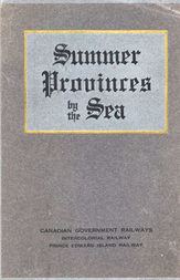 Summer Provinces by the Sea A description of the Vacation Resources of Eastern Quebec and the Maritime Provinces of Canada, in the territory served by the Canadian Government Railways