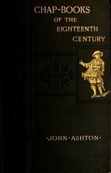 Chap-books of the Eighteenth Century With Facsimiles, Notes, and Introduction