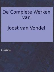 De complete werken van Joost van Vondel. Met eene voorrede van H.J. Allard, leraar aan 't seminarie te Kuilenburg.