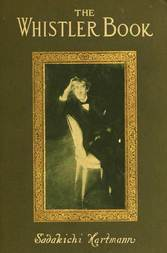 The Whistler Book A Monograph of the Life and Position in Art of James McNeill Whistler, Together with a Careful Study of His More Important Works