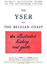 The Yser and the Belgian Coast Michelin Illustrated Guides to the Battlefields (1914-1918)