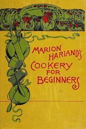 Marion Harland's Cookery for Beginners A Series of Familiar Lessons for Young Housekeepers