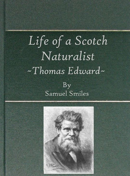 Life of a Scotch Naturalist Thomas Edward, Associate of the Linnean Society. Fourth Edition