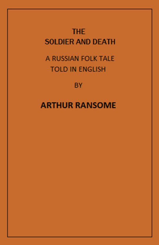 The Soldier and Death A Russian Folk Tale Told in English by Arthur Ransome