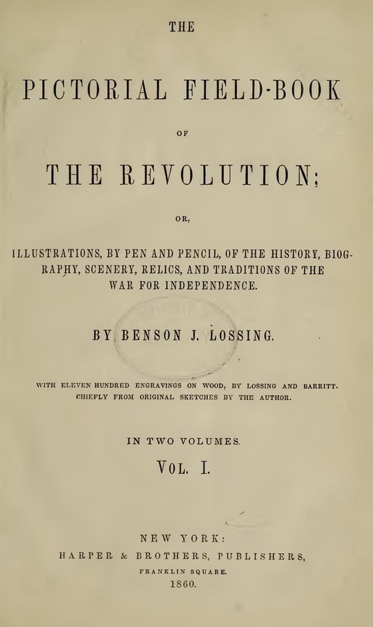 The Pictorial Field-Book of The Revolution, Vol. 1 (of 2) or,Illustrations, by Pen And Pencil, of The History, Biography, Scenery, Relics, and Traditions of the War for Independence