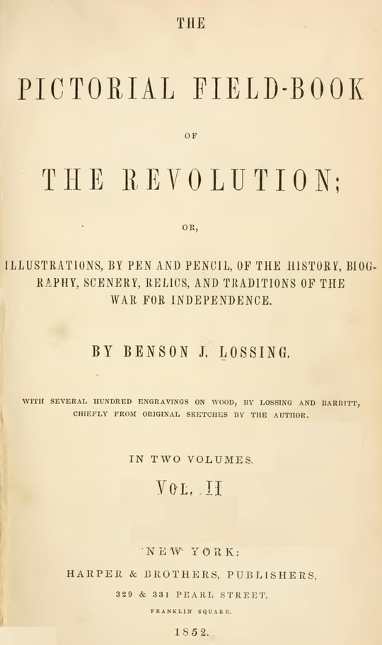 The Pictorial Field-Book of The Revolution, Vol. 2 (of 2) or,Illustrations, by Pen And Pencil, of The History, Biography, Scenery, Relics, and Traditions of the War for Independence