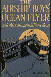 The Airship Boys' Ocean Flyer New York to London in Twelve Hours