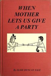 When Mother Lets Us Give a Party A book that tells little folk how best to entertain and amuse their little friends