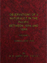 Observations of a Naturalist in the Pacific Between 1896 and 1899, Volume 1 Vanua Levu, Fiji