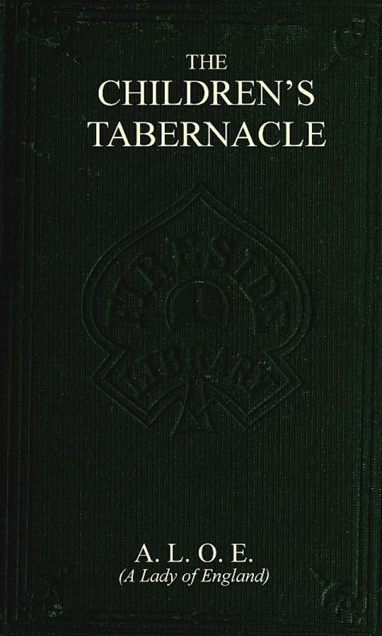 The Children's Tabernacle Or Hand-Work and Heart-Work