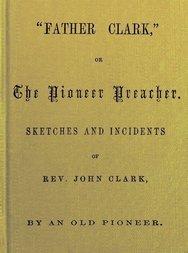 Father Clark The Pioneer Preacher