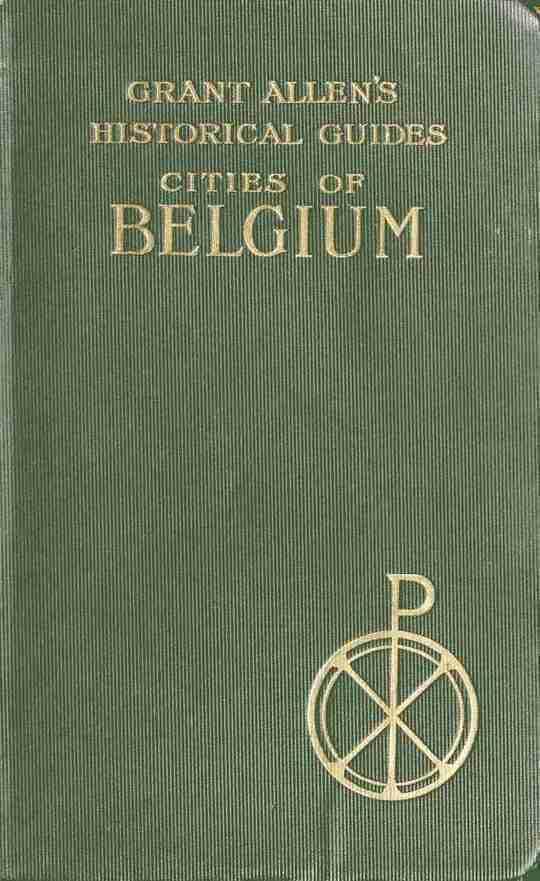 Cities of Belgium Grant Allen's Historical Guides