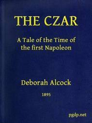 The Czar A tale of the Time of the First Napoleon