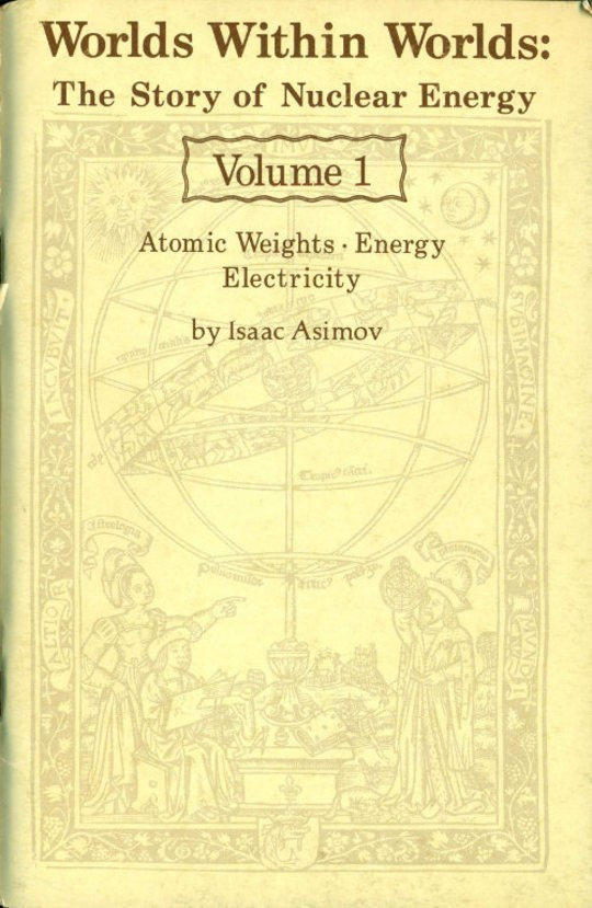 Worlds Within Worlds: The Story of Nuclear Energy, Volume 1 (of 3) Atomic Weights; Energy; Electricity
