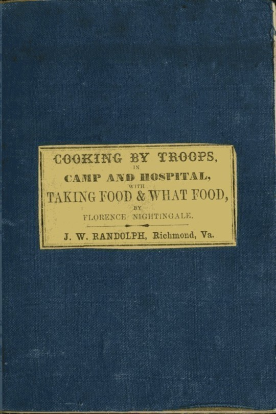"Directions for Cooking by Troops, in Camp and Hospital Prepared for the Army of Virginia, and published by order of the Surgeon General, with essays on ""taking food,"" and ""what food."""