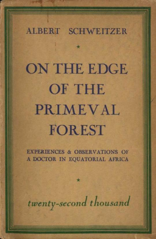 On the Edge of the Primeval Forest Experiences and Observations of a Doctor in Equatorial Africa