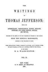 The Writings of Thomas Jefferson, Volume II (of 9) Being His Autobiography, Correspondence, Reports, Messages, Addresses, and Other Writings, Official and Private