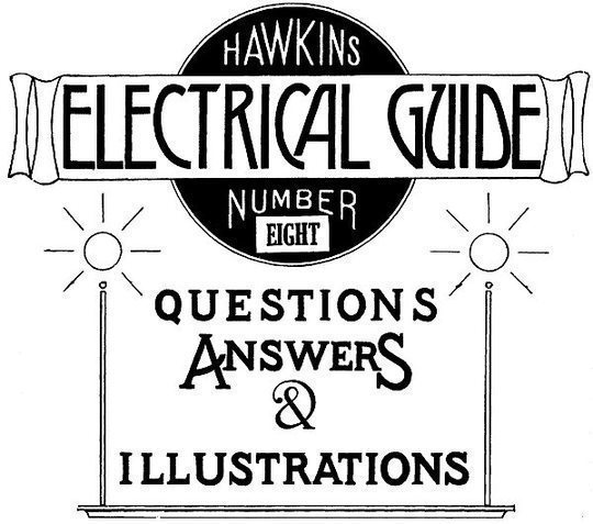 Hawkins Electrical Guide Vol. 8 (of 10) A Progressive Course of Study for Engineers, Electricians, Students, and Those Desiring to Acquire a Working Knowledge of Electricity and Its Applications