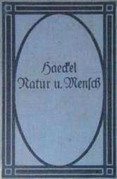 Natur und Mensch Sechs Abschnitte aus Werken von Ernst Haeckel