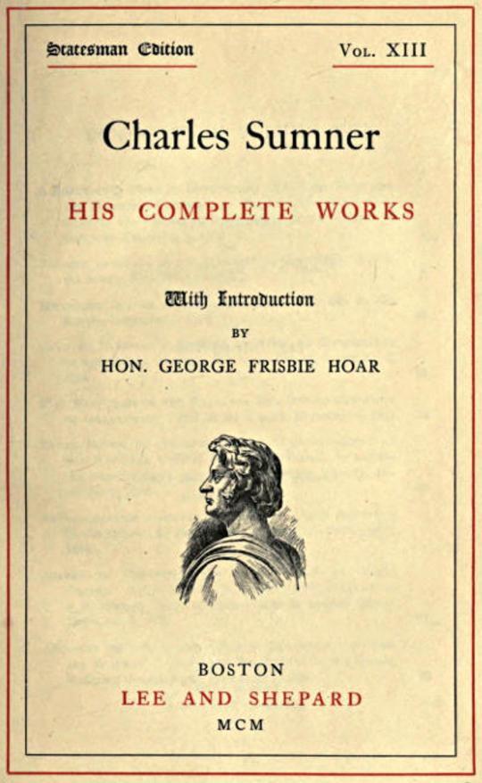 Charles Sumner; his complete works, volume 13 (of 20)