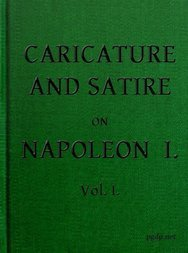 English Caricature and Satire on Napoleon I. Volume I (of 2)