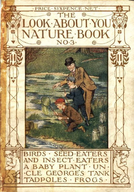 The 'Look About You' Nature Study Books, Book 3 (of 7) Birds, Seed Eaters and Insect Eaters, A Baby Plant, Uncle George's Tank, Tadpoles, Frogs